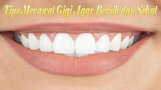 Tips Merawat Gigi Agar Bersih dan Sehat